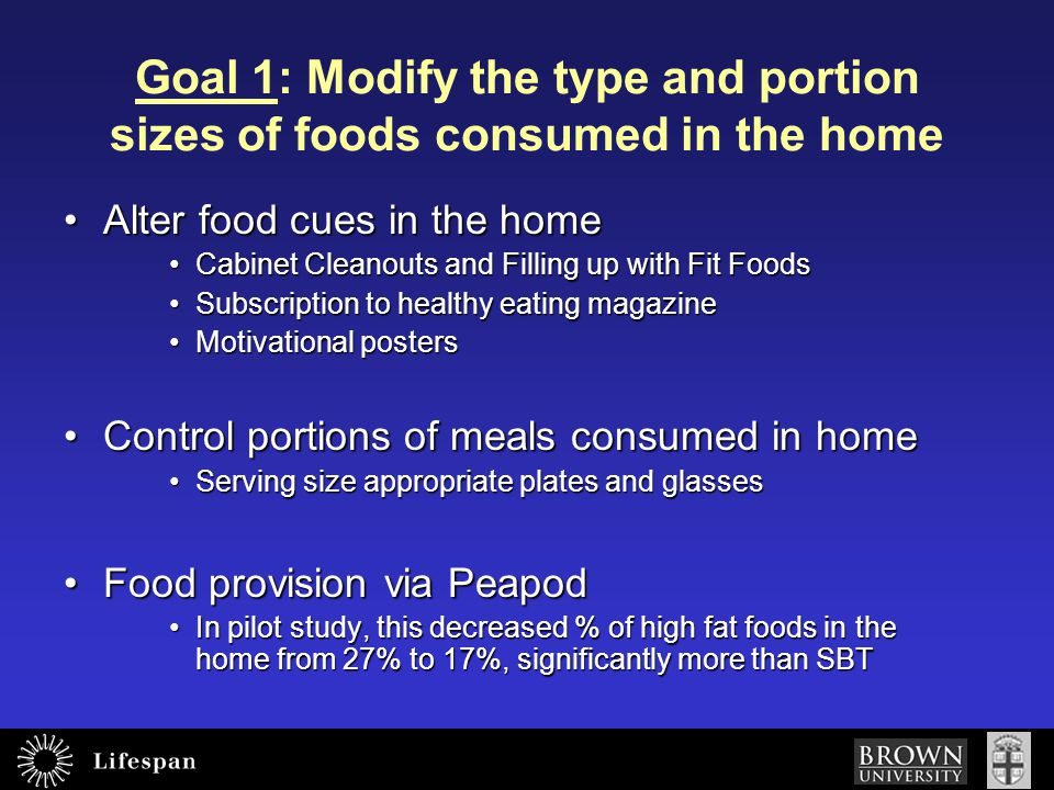 Goal 1: Modify the type and portion sizes of foods consumed in the home