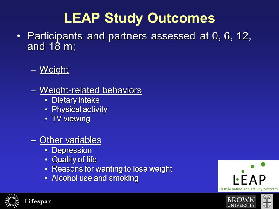 LEAP Study Outcomes Participants and partners assessed at 0, 6, 12, and 18 m; Weight. Weight-related behaviors.