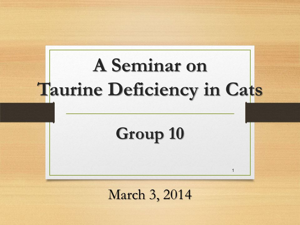 A Seminar on Taurine Deficiency in Cats Group 10