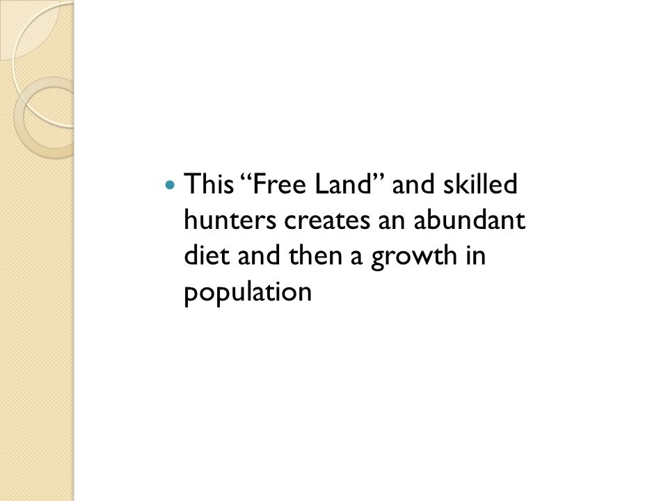 This Free Land and skilled hunters creates an abundant diet and then a growth in population