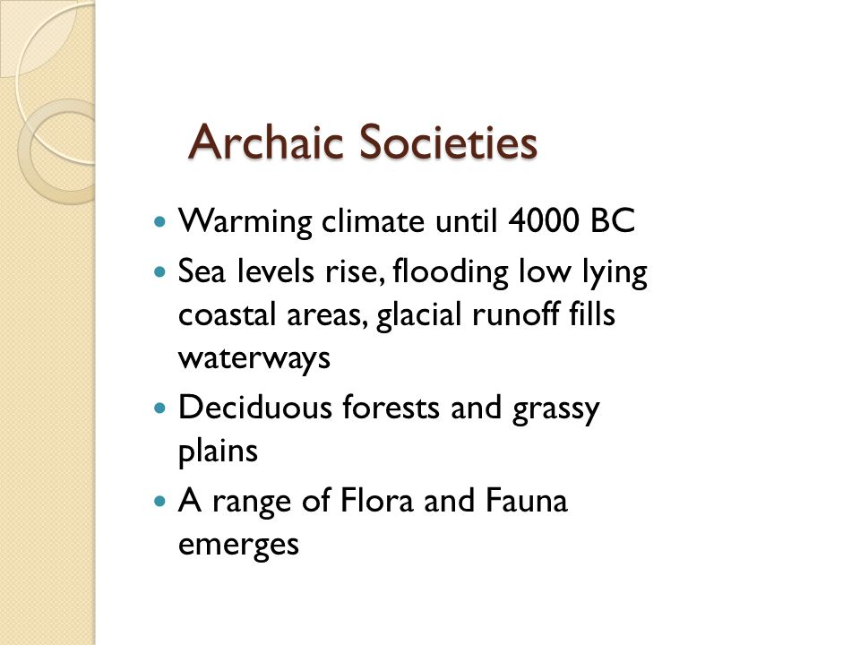 Archaic Societies Warming climate until 4000 BC