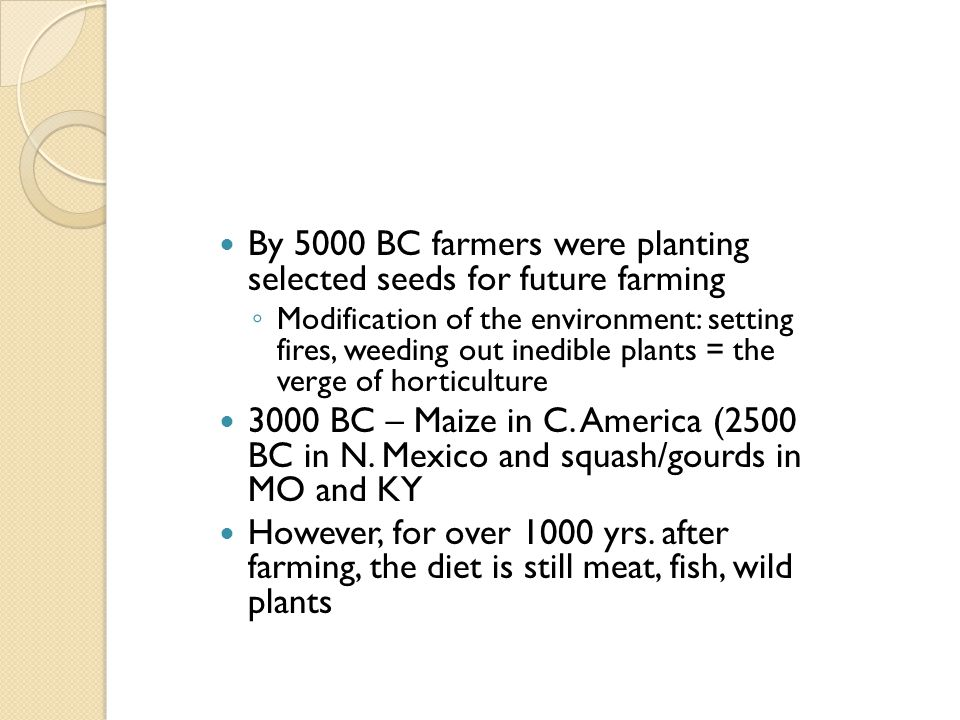 By 5000 BC farmers were planting selected seeds for future farming