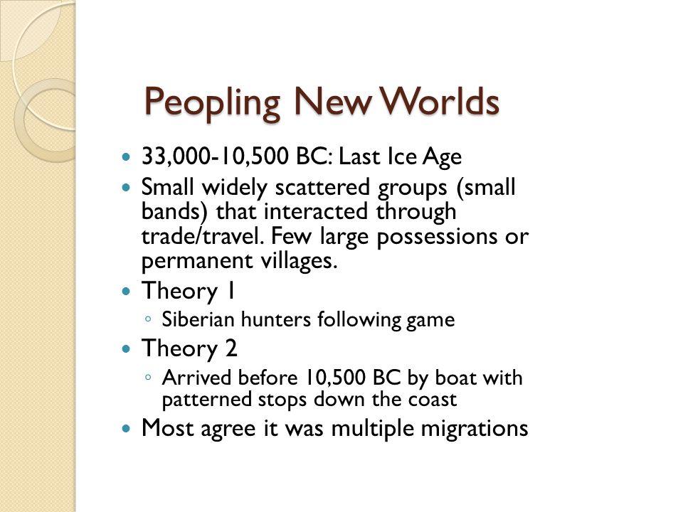 Peopling New Worlds 33,000-10,500 BC: Last Ice Age