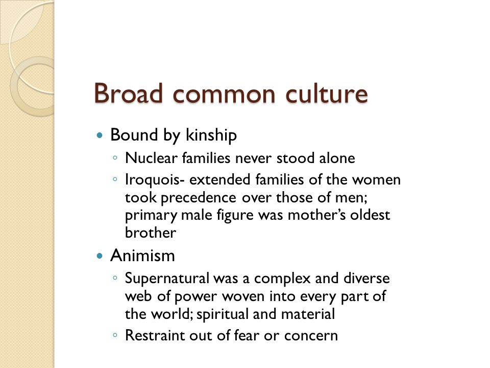 Broad common culture Bound by kinship Animism