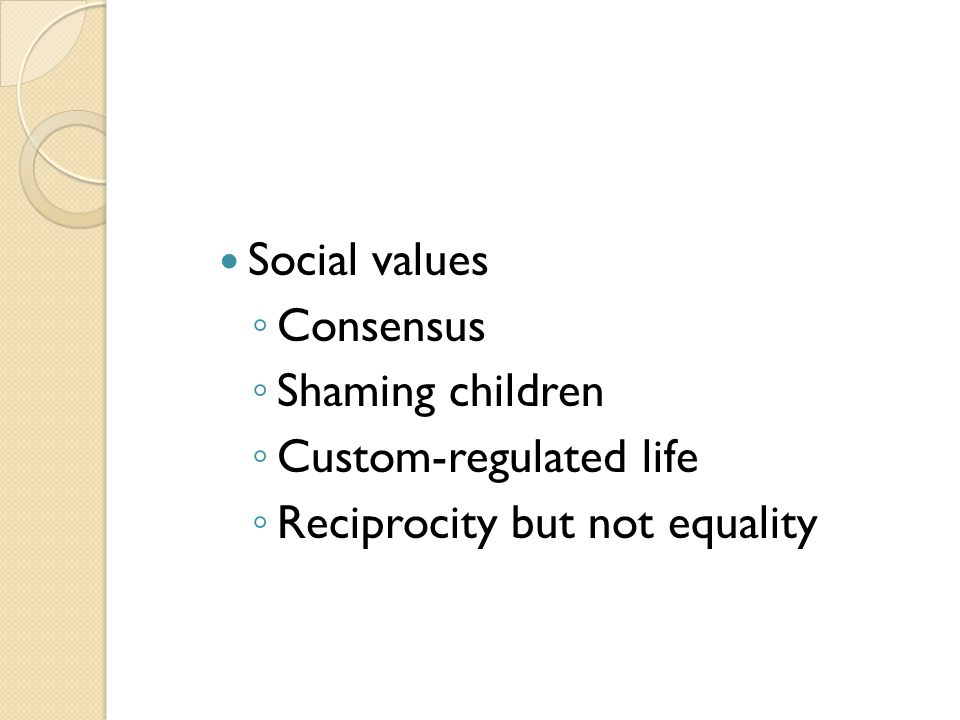 Social values Consensus Shaming children Custom-regulated life Reciprocity but not equality