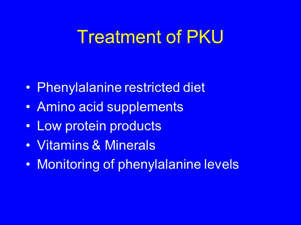 Treatment of PKU Phenylalanine restricted diet Amino acid supplements