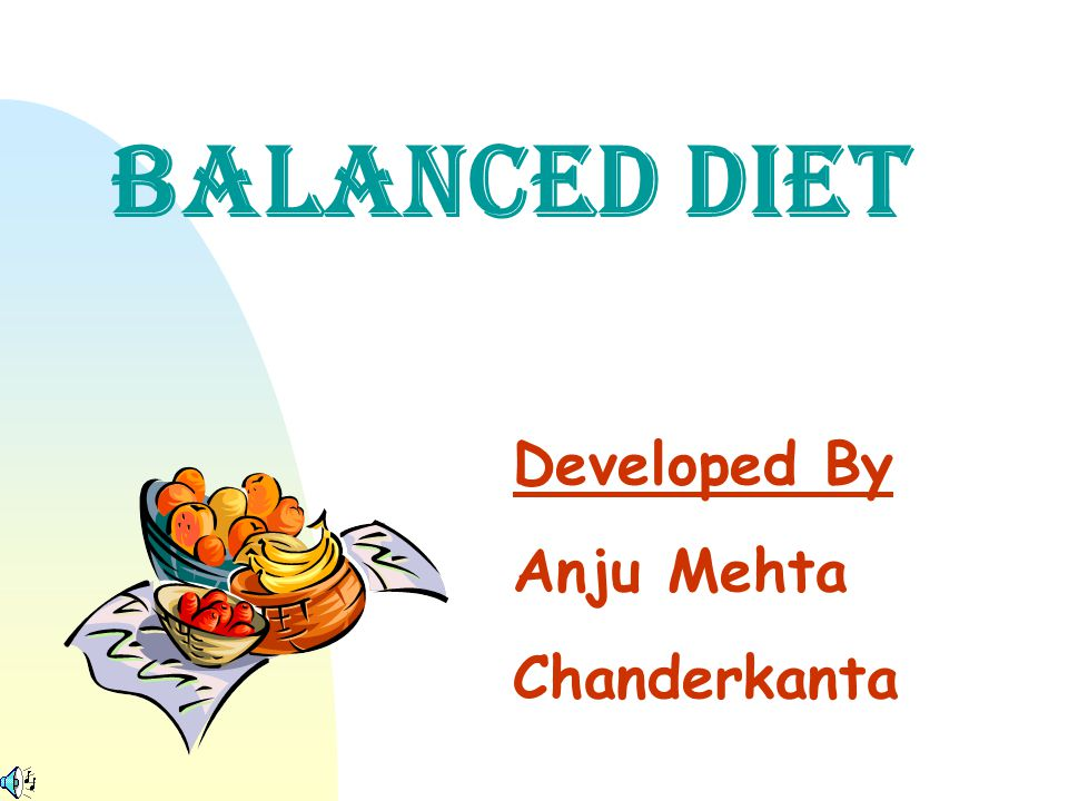 BALANCED DIET Developed By Anju Mehta Chanderkanta
