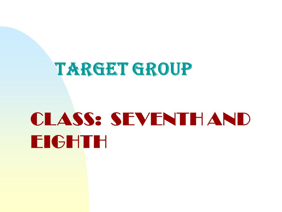 target group CLASS: SEVENTH AND EIGHTH