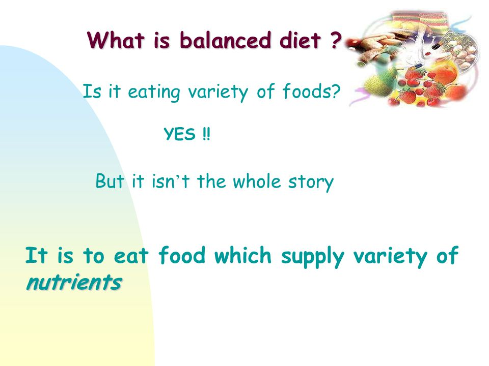 It is to eat food which supply variety of nutrients