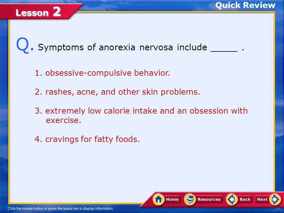 Q. Symptoms of anorexia nervosa include _____ .