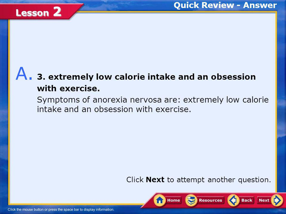 A. 3. extremely low calorie intake and an obsession with exercise.