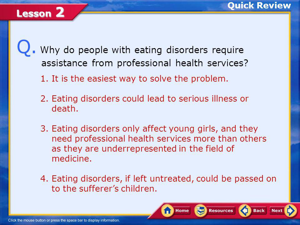 Quick Review Q. Why do people with eating disorders require assistance from professional health services