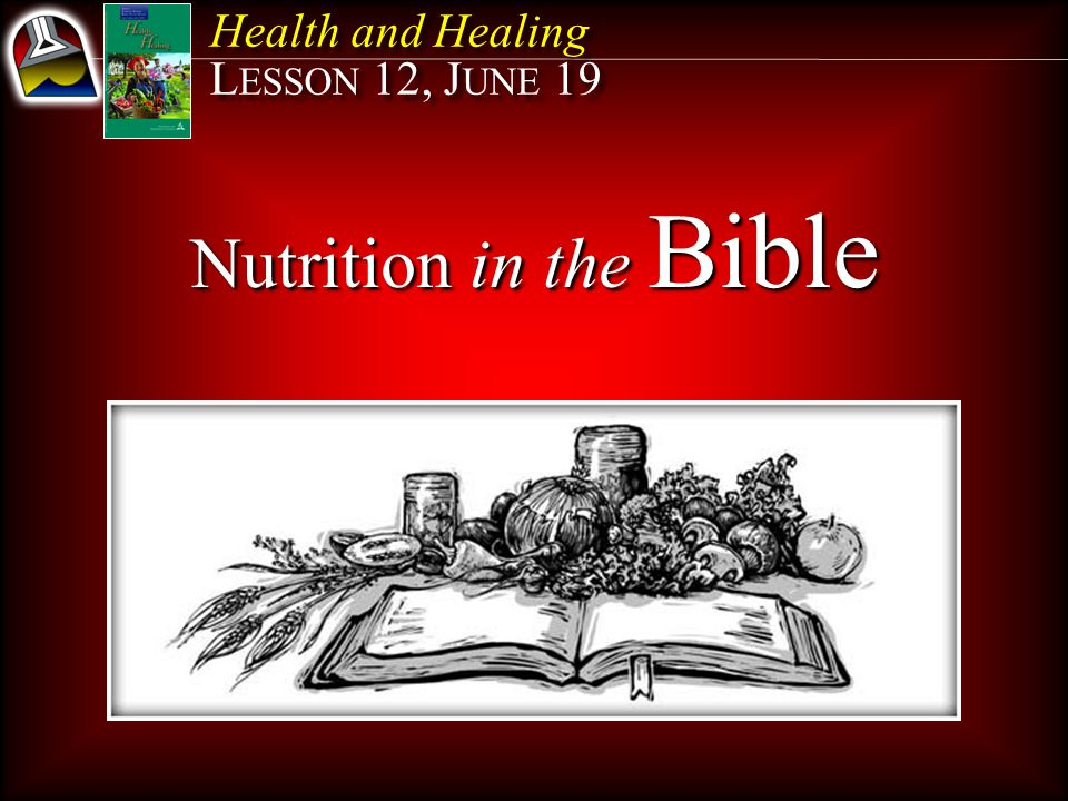 Nutrition in the Bible Health and Healing LESSON 12, JUNE 19