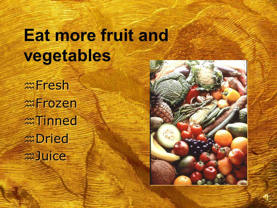 Eat more fruit and vegetables