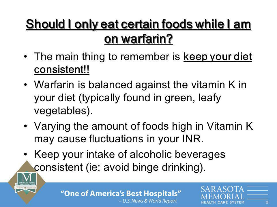 Should I only eat certain foods while I am on warfarin