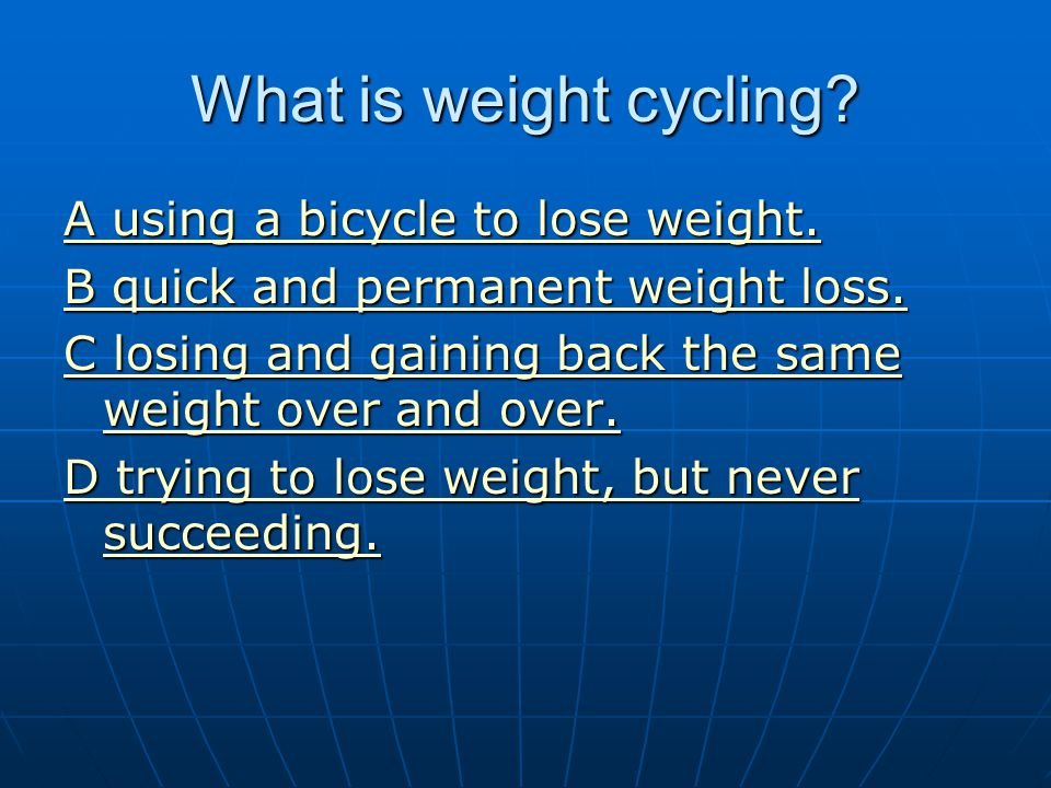 What is weight cycling A using a bicycle to lose weight.