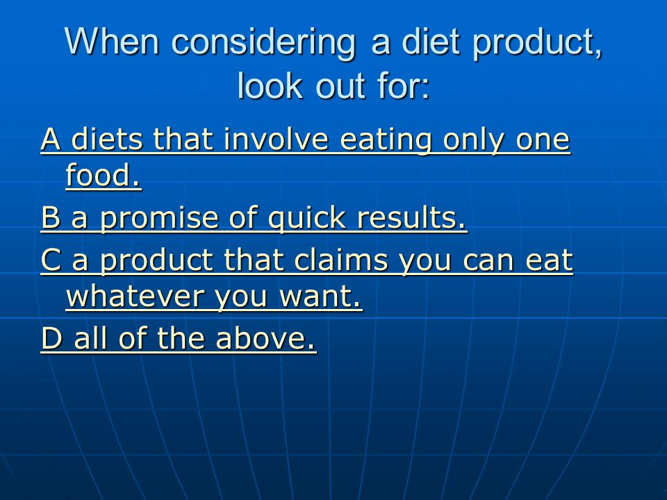 When considering a diet product, look out for: