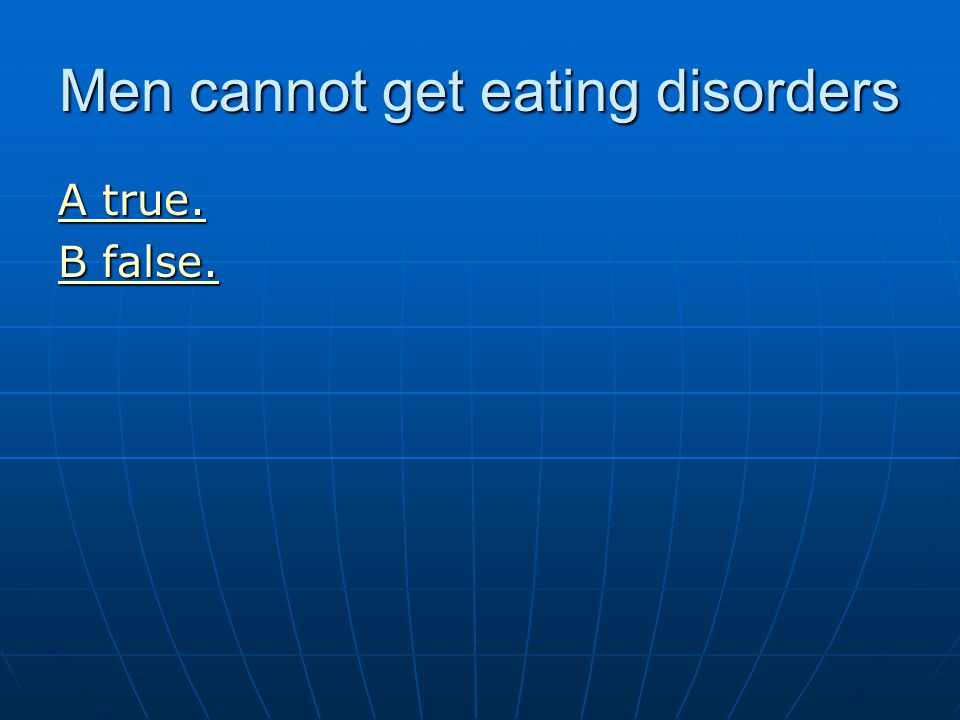 Men cannot get eating disorders