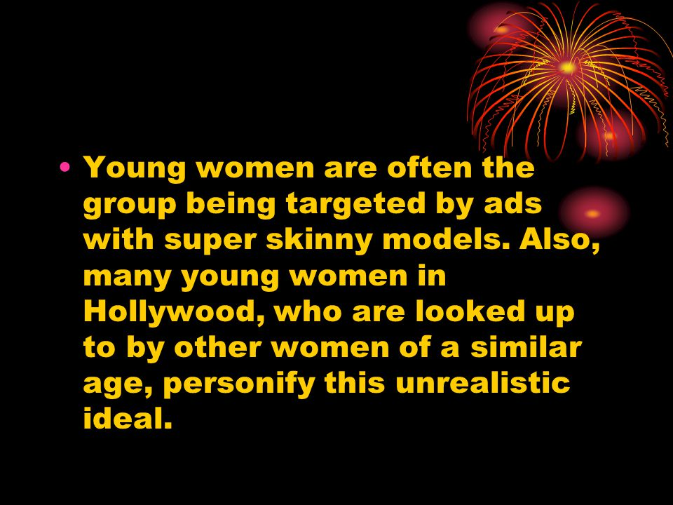 Young women are often the group being targeted by ads with super skinny models.