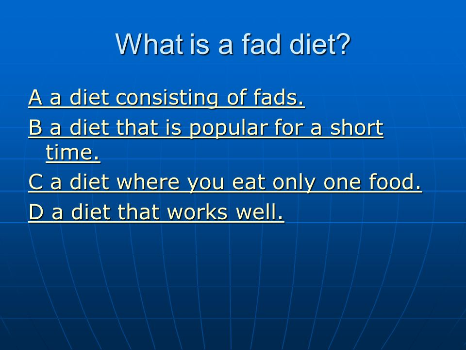 What is a fad diet A a diet consisting of fads.