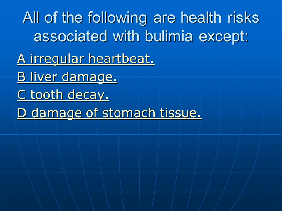 All of the following are health risks associated with bulimia except: