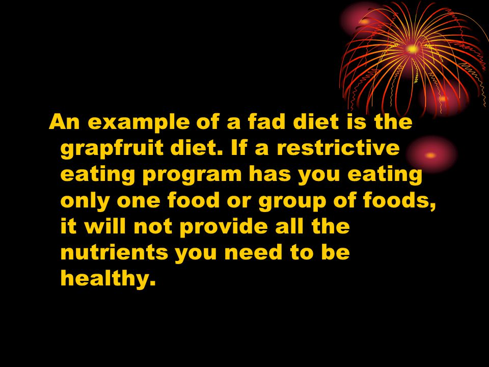 An example of a fad diet is the grapfruit diet