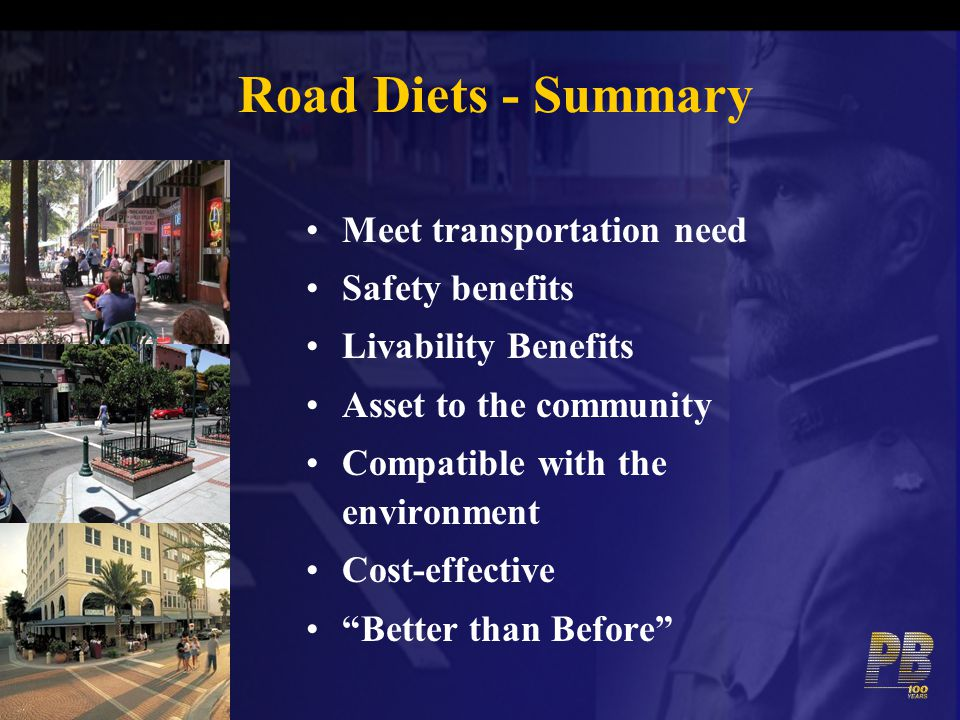 Road Diets - Summary Meet transportation need Safety benefits