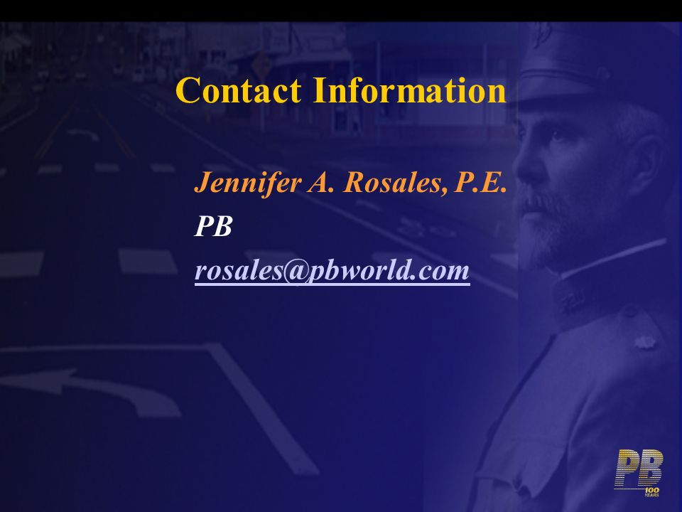 Contact Information Jennifer A. Rosales, P.E. PB rosales@pbworld.com