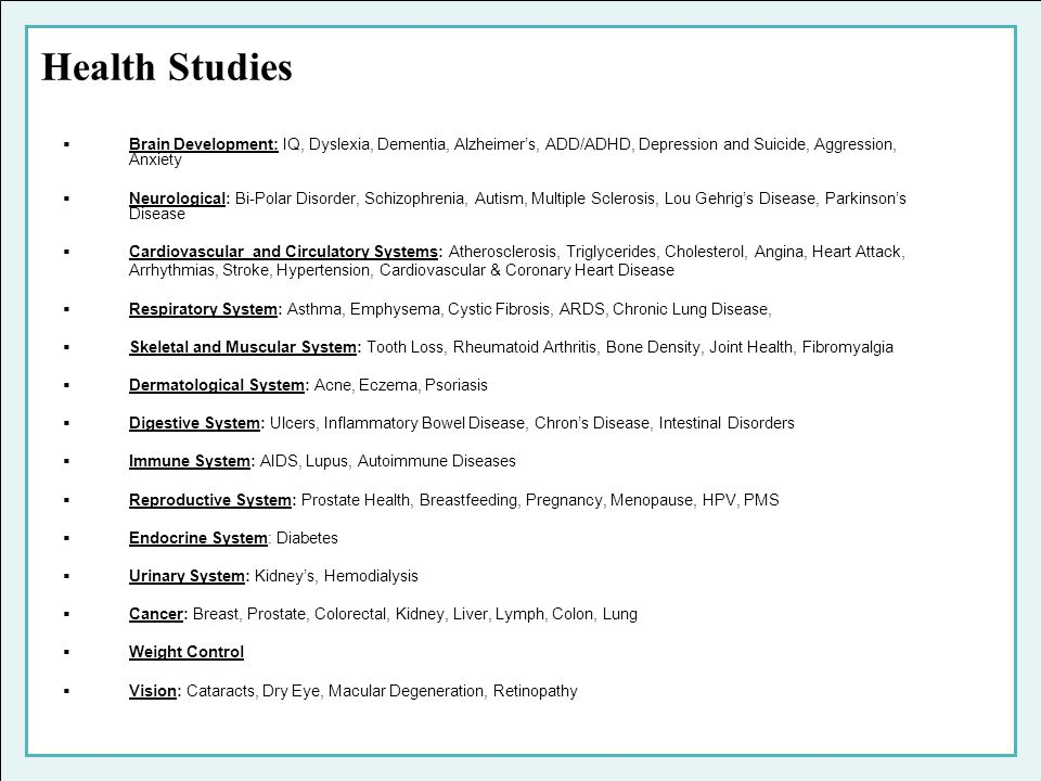 Health Studies Brain Development: IQ, Dyslexia, Dementia, Alzheimer's, ADD/ADHD, Depression and Suicide, Aggression, Anxiety.