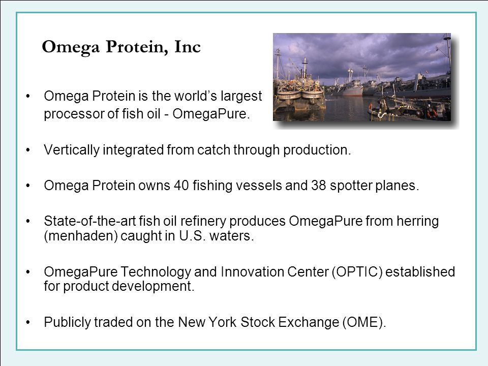 Omega Protein, Inc Omega Protein is the world's largest