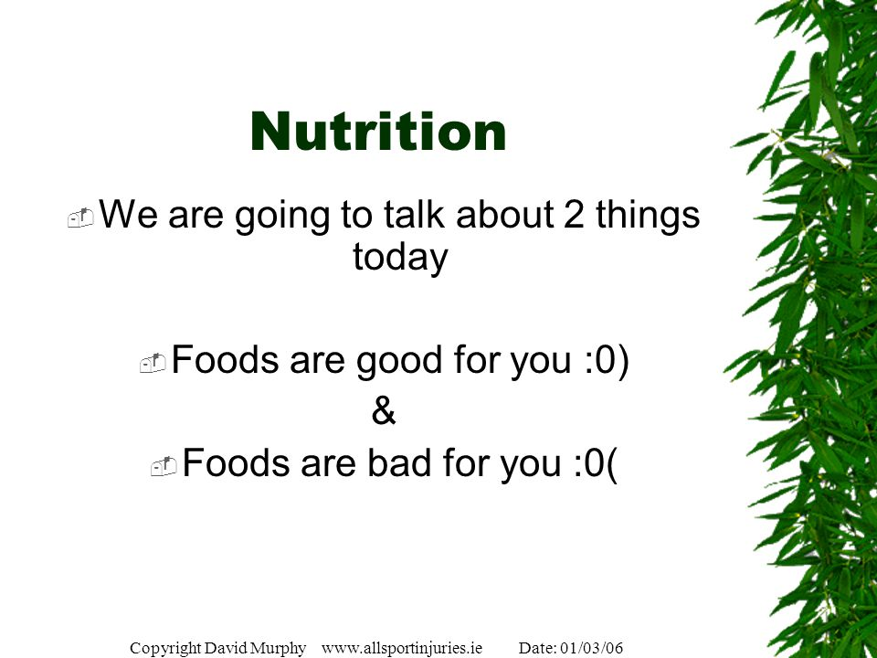 Nutrition We are going to talk about 2 things today