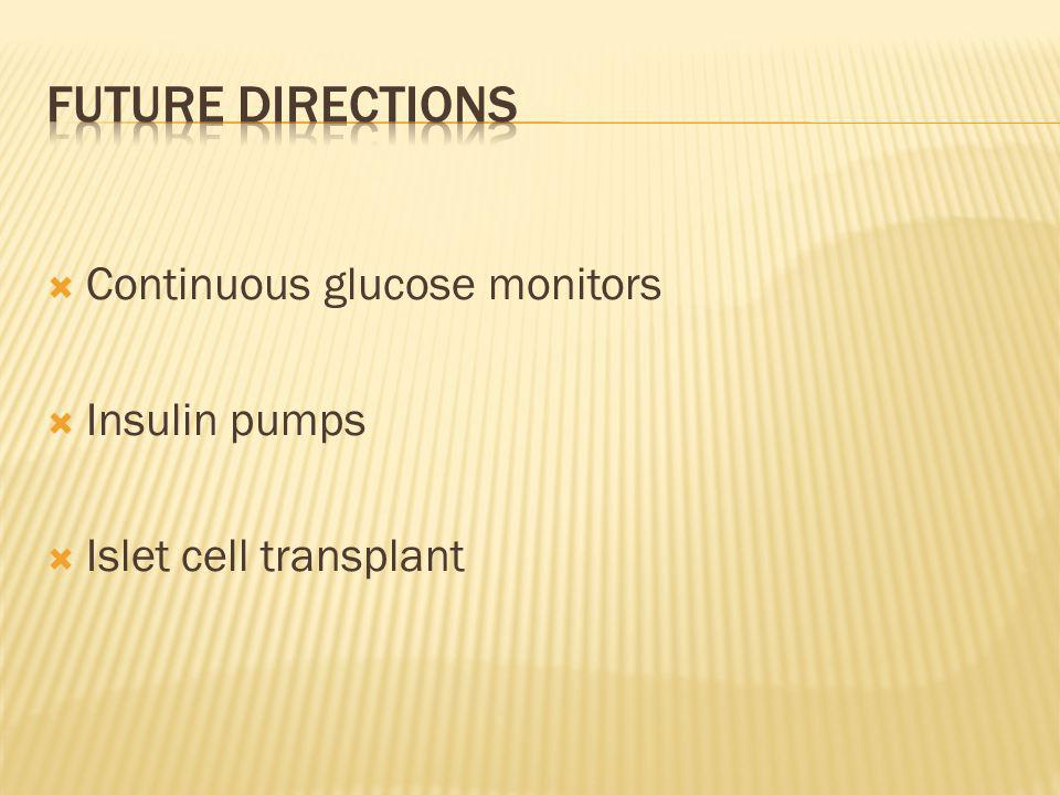 Future directions Continuous glucose monitors Insulin pumps