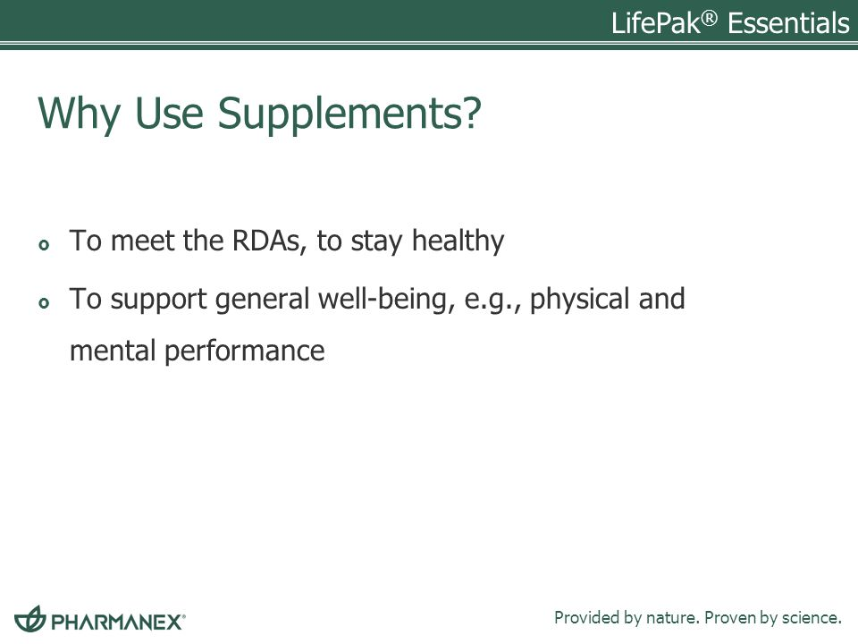 Why Use Supplements To meet the RDAs, to stay healthy