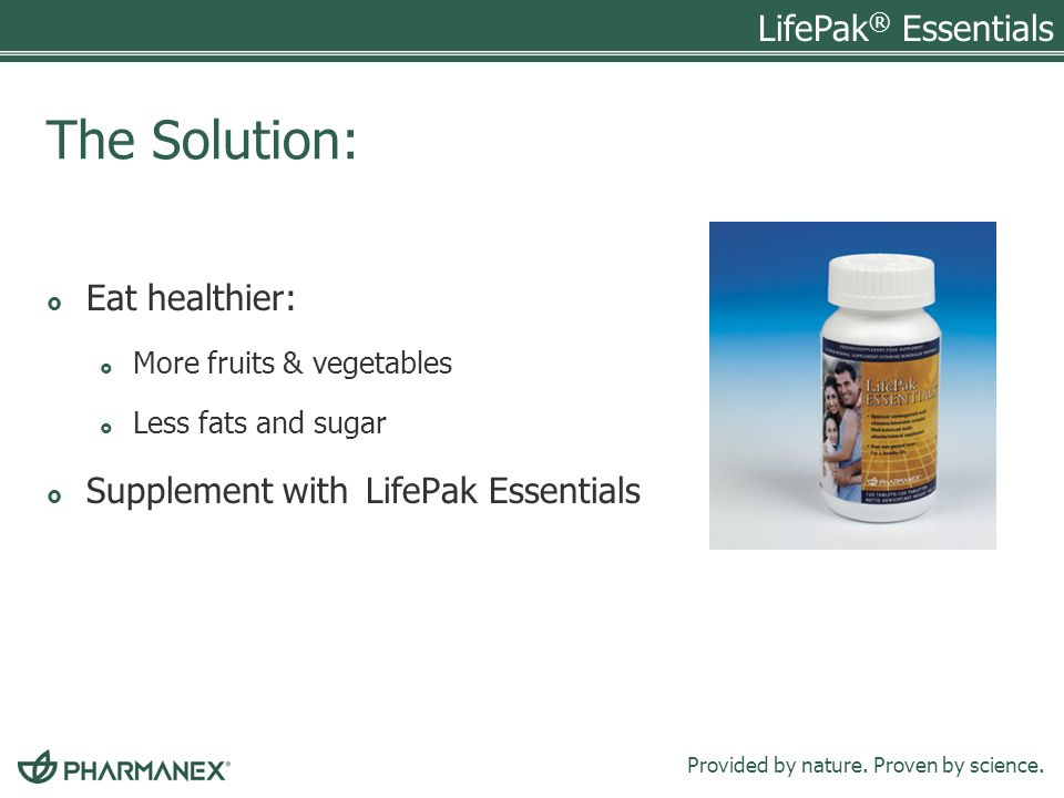 The Solution: Eat healthier: Supplement with LifePak Essentials