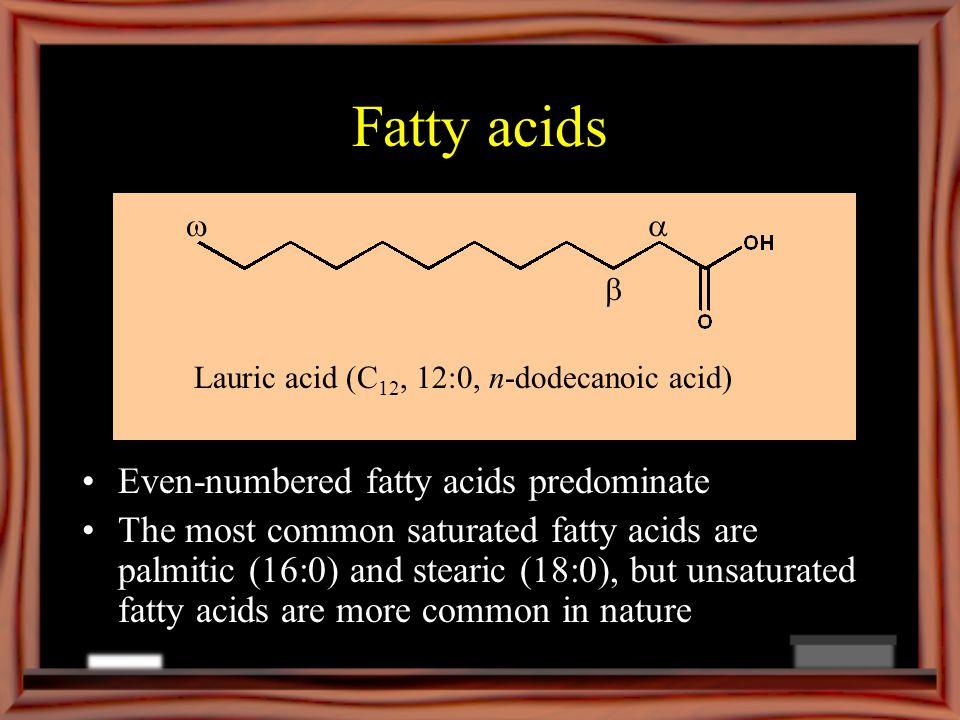 Fatty acids Even-numbered fatty acids predominate