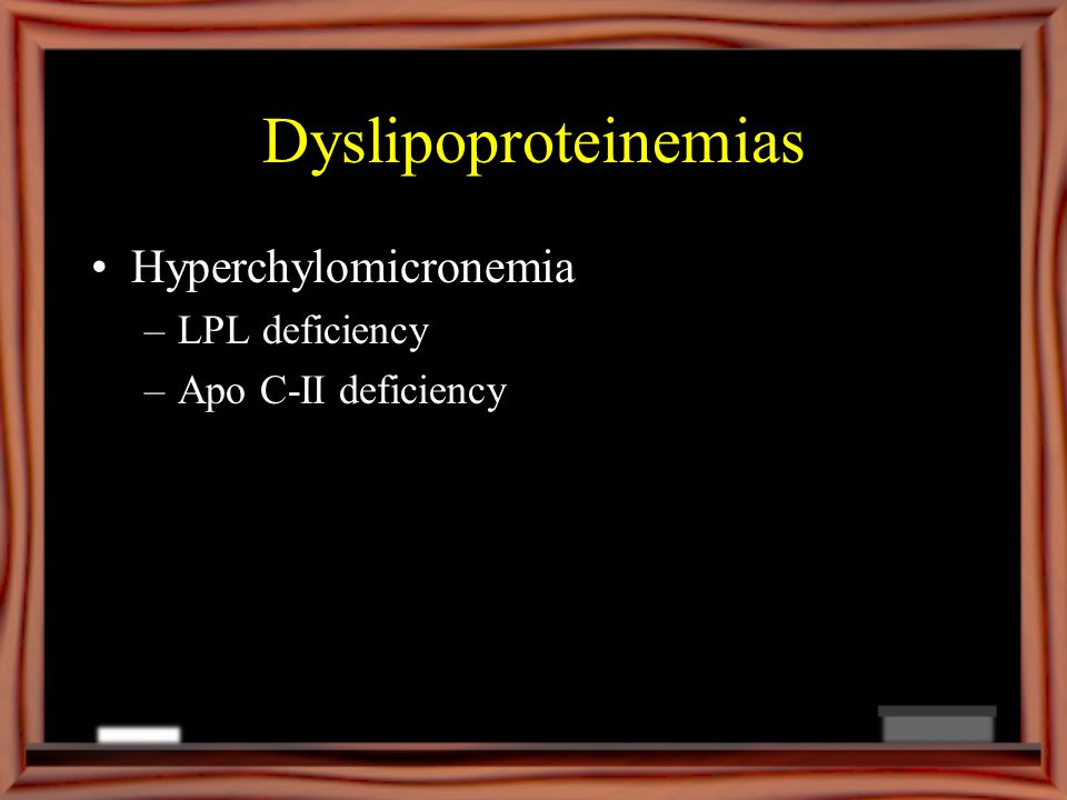 Dyslipoproteinemias Hyperchylomicronemia LPL deficiency