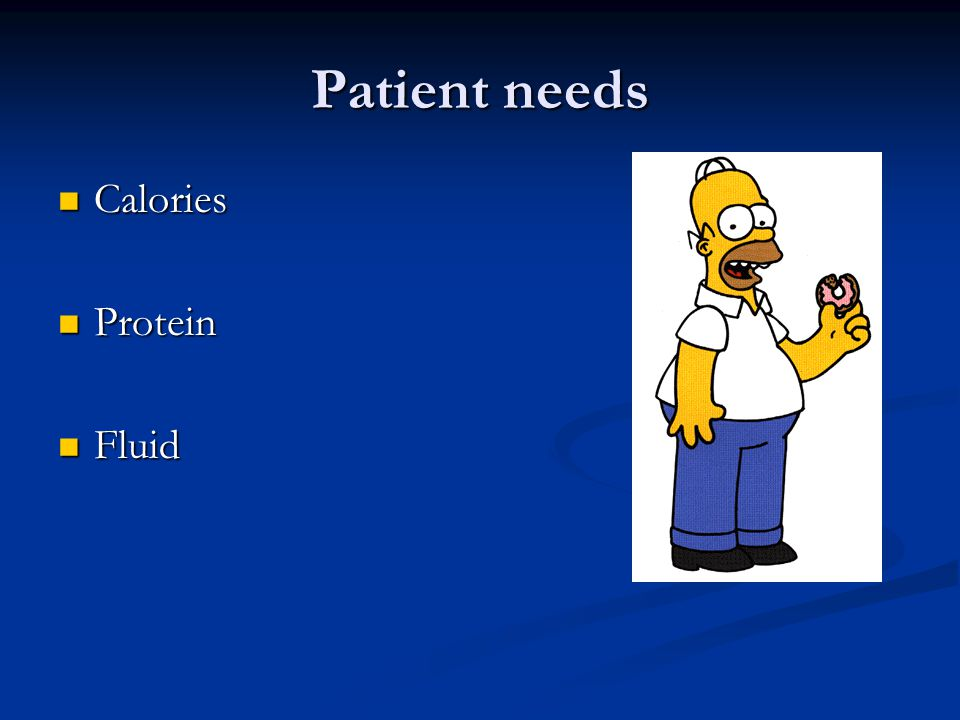 Patient needs Calories Protein Fluid