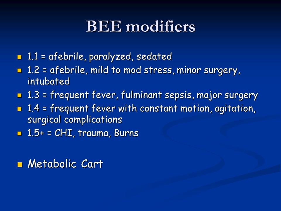 BEE modifiers Metabolic Cart 1.1 = afebrile, paralyzed, sedated