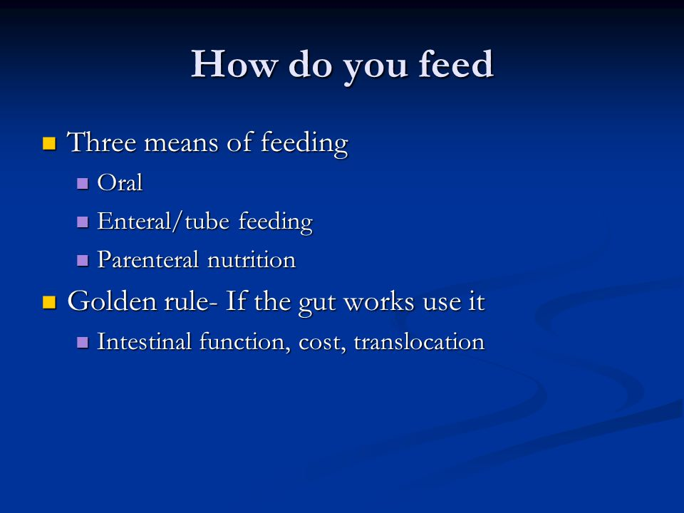 How do you feed Three means of feeding