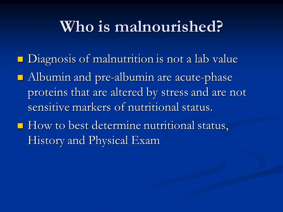 Who is malnourished Diagnosis of malnutrition is not a lab value