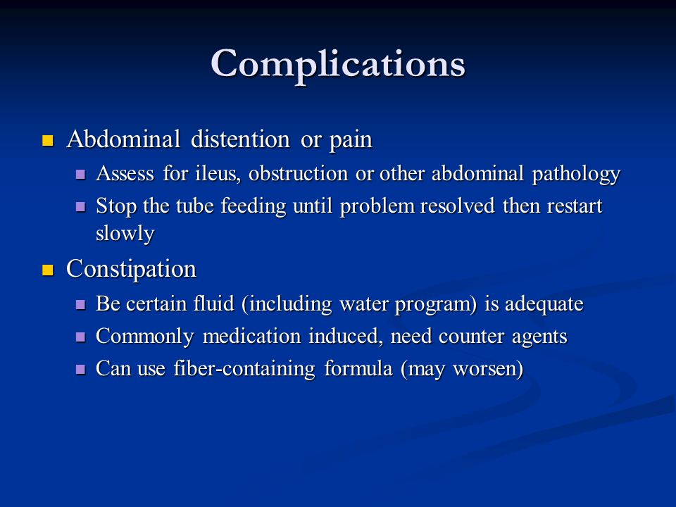 Complications Abdominal distention or pain Constipation