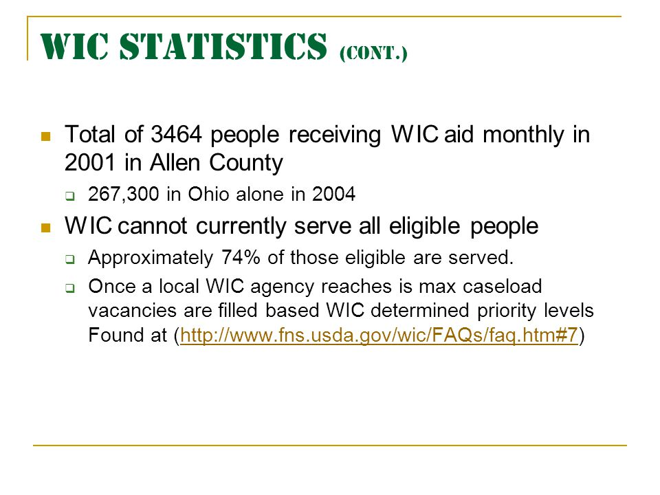 WIC STATISTICS (cont.) Total of 3464 people receiving WIC aid monthly in 2001 in Allen County. 267,300 in Ohio alone in 2004.