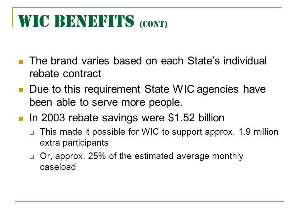 WIC BENEFITS (cont) The brand varies based on each State's individual rebate contract.