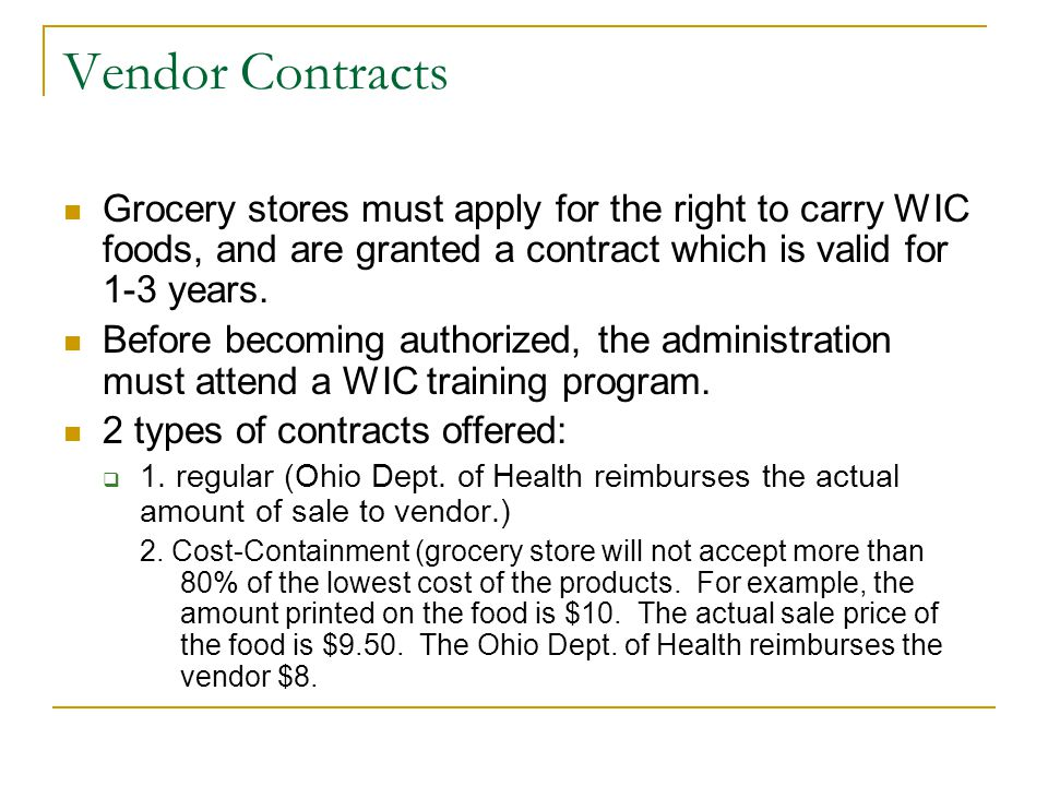 Vendor Contracts Grocery stores must apply for the right to carry WIC foods, and are granted a contract which is valid for 1-3 years.