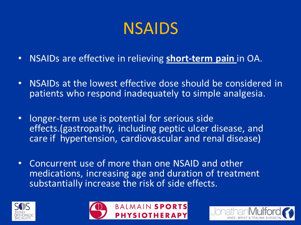 NSAIDS NSAIDs are effective in relieving short-term pain in OA.