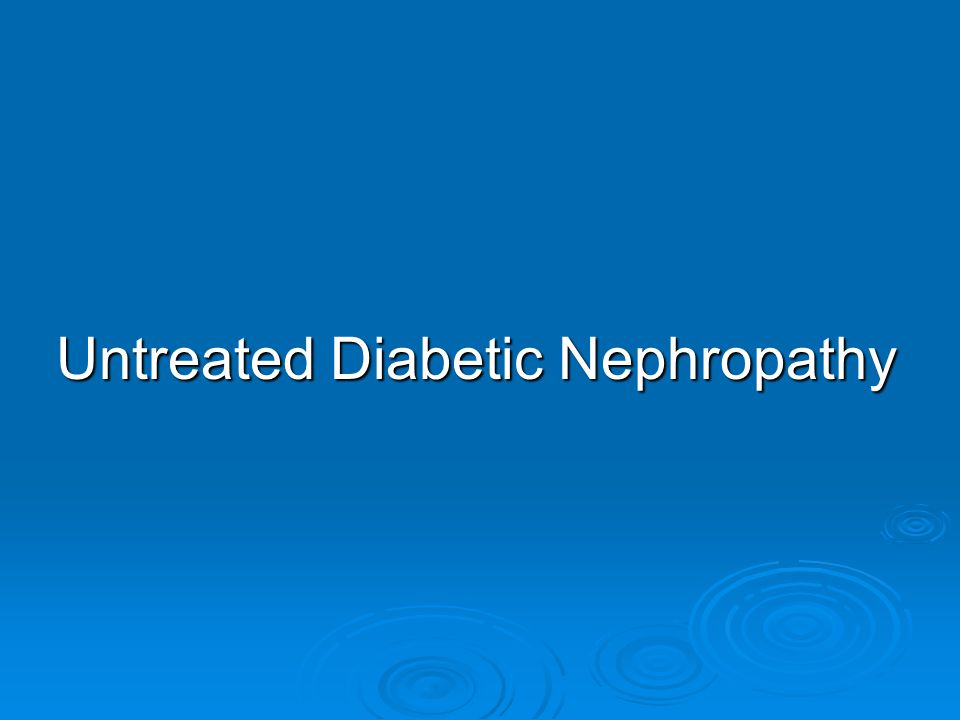 Untreated Diabetic Nephropathy