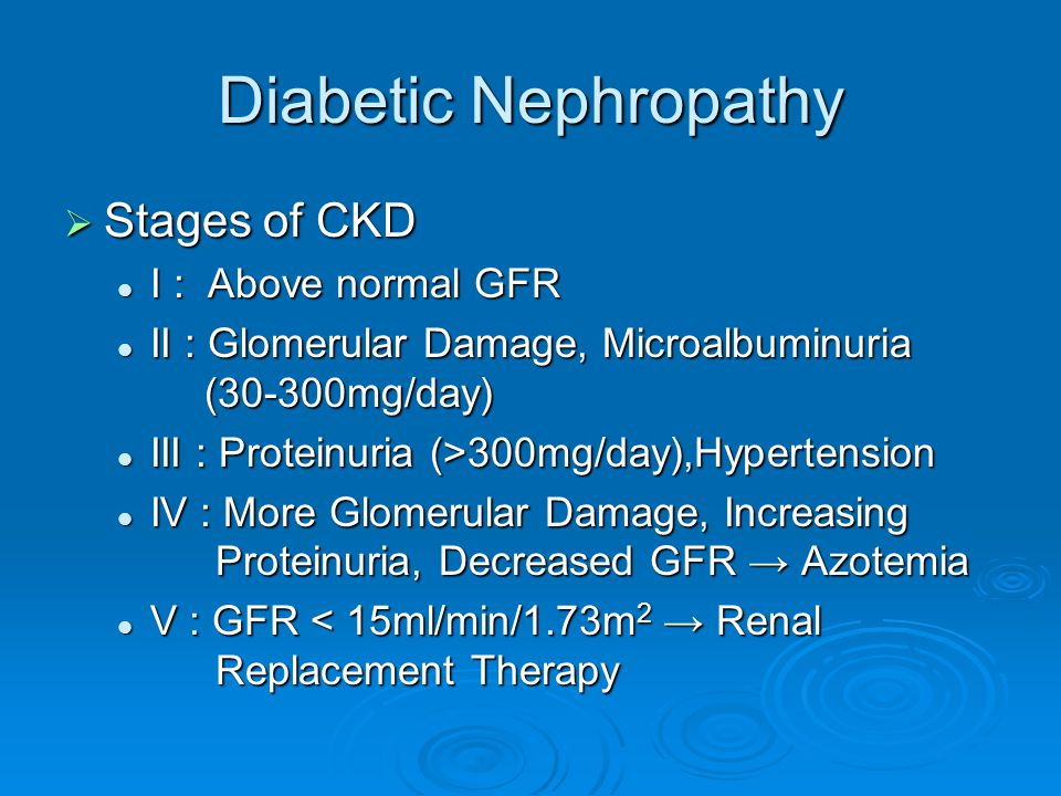 Diabetic Nephropathy Stages of CKD I : Above normal GFR