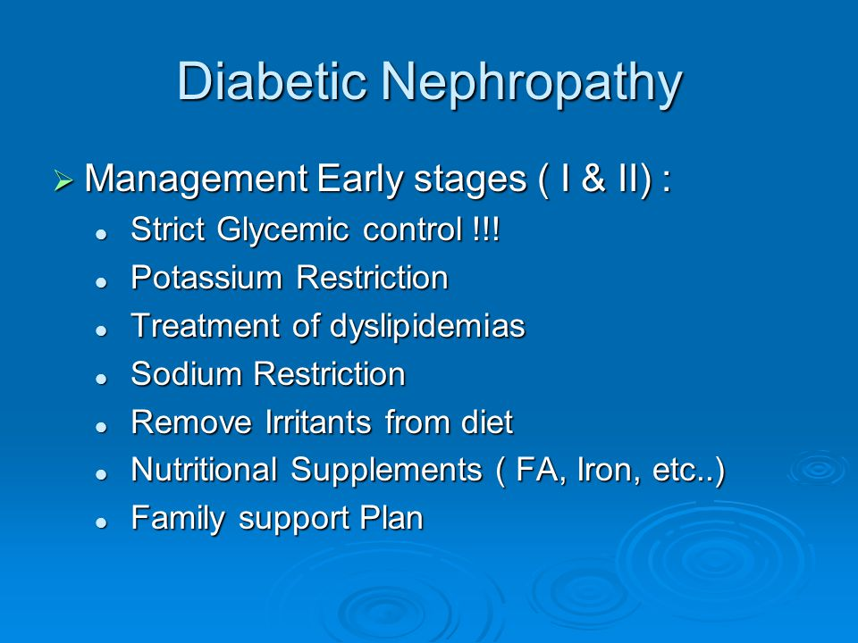 Diabetic Nephropathy Management Early stages ( I & II) :
