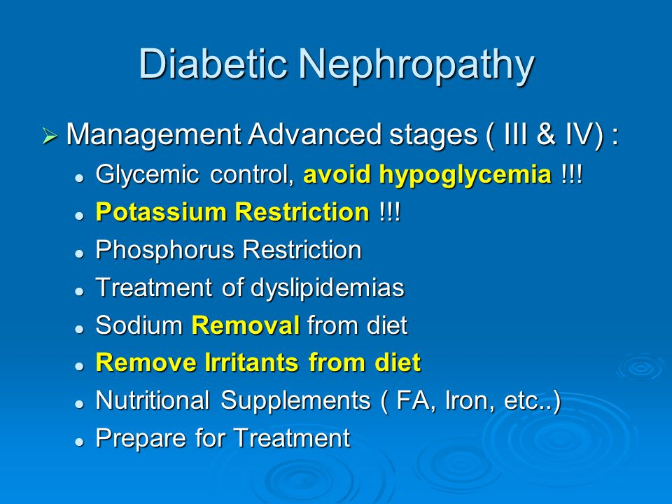 Diabetic Nephropathy Management Advanced stages ( III & IV) :