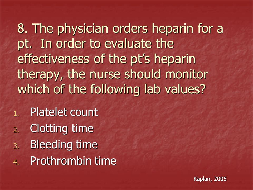8. The physician orders heparin for a pt